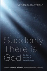 Suddenly There is God: The Story of Our Lives in Sacred Scripture