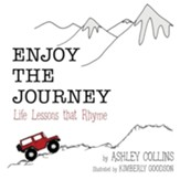 Enjoy the Journey: Life Lessons That Rhyme