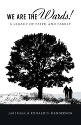 We Are the Wards!: A Legacy of Faith and Family