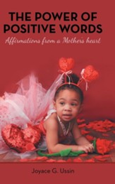 The Power of Positive Words: Affirmations from a Mother's Heart