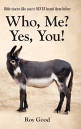 Who, Me? Yes, You!: Bible Stories Like You've Never Heard Them Before