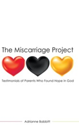 The Miscarriage Project: Testimonials of Parents Who Found Hope in God