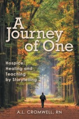 A Journey of One: Hospice: Healing and Teaching by Storytelling