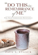 Do This in Remembrance of Me: One-Year Communion Devotional
