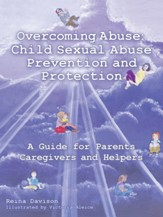 Overcoming Abuse: Child Sexual Abuse Prevention and Protection: A Guide for Parents Caregivers and Helpers