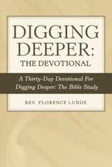 Digging Deeper: the Devotional: A Thirty-Day Devotional for Digging Deeper: the Bible Study