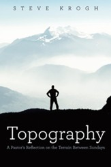Topography: A Pastor's Reflection on the Terrain Between Sundays