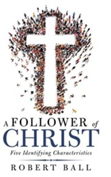 A Follower of Christ: Five Identifying Characteristics