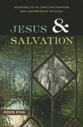 Jesus and Salvation: Soundings in the Christian Tradition and Contemporary Theology