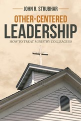 Other-Centered Leadership: How to Treat Ministry Colleagues