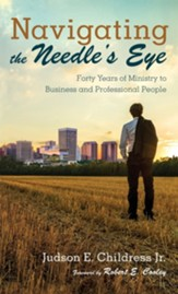 Navigating the Needle's Eye: Forty Years of Ministry to Business and Professional People