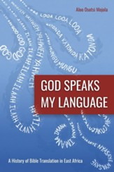 God Speaks My Language: A History of Bible Translation in East Africa