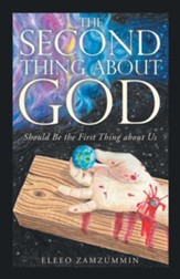 The Second Thing About God: Should Be the First Thing About Us