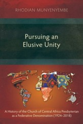 Pursuing an Elusive Unity: A History of the Church of Central Africa Presbyterian as a Federative Denomination (1924-2018)
