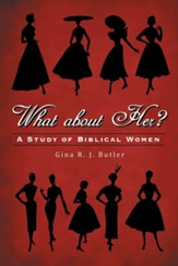 What About Her?: A Study of Biblical Women