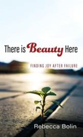 There is Beauty Here: Finding Joy After Failure