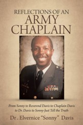 Reflections of an Army Chaplain: From Sonny to Reverend Davis to Chaplain Davis to Dr. Davis to Sonny-Just Tell the Truth