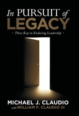 In Pursuit of Legacy: Three Keys to Enduring Leadership