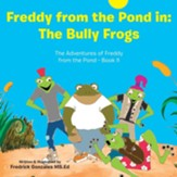 Freddy from the Pond In: the Bully Frogs: The Adventures of Freddy from the Pond - Book Ii