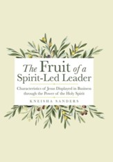 The Fruit of a Spirit-Led Leader: Characteristics of Jesus Displayed in Business Through the Power of the Holy Spirit