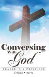 Conversing with God: Prayer Is a Privilege