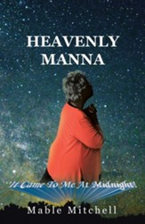 It Came to Me at Midnight!: Heavenly Manna
