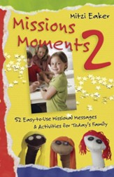 Missions Moments 2: 52 Easy to Use Missional Messages & Activities for Today's Family