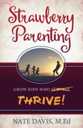 Strawberry Parenting: Raising Kids Who Thrive