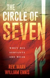 The Circle of Seven: When His Servants are Weak