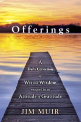 Offerings: A Daily Collection of Wit and Wisdom Wrapped in an Attitude of Gratitude