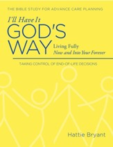 I'll Have It God's Way: Living Fully All the Way to Heaven