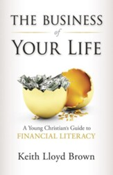 The Business of Your Life: A Young Christian's Guide to Financial Literacy