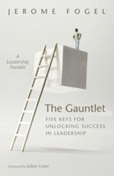 The Gauntlet: Five Keys for Unlocking Success in Leadership