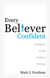 Every Believer Confident: Apologetics for Ordinary Christian