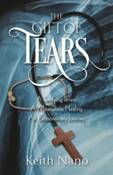 The Gift of Tears: A Terrifying Illness, a Miraculous Healing, an Extraordinary Journey