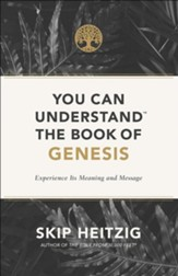 You Can Understand the Book of Genesis: Experience Its Meaning and Message