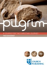 Pilgrim - The Eucharist: A Course for the Christian Journey