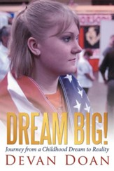 Dream Big!: Journey from a Childhood Dream to Reality