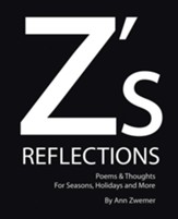 Z's Reflections: Poems & Thoughts for Seasons, Holidays and More