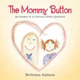 The Mommy Button: An Answer to a Curious Child's Question
