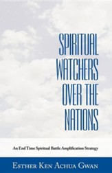 Spiritual Watchers Over the Nations: An End Time Spiritual Battle Amplification Strategy