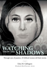 Watching from the Shadows: Through Eyes of Passion, 24 Biblical Women Tell Their Stories