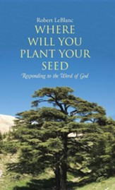 Where Will You Plant Your Seed: Responding to the Word of God