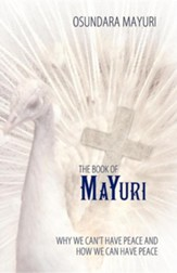 The Book of Mayuri: Why We Can't Have Peace and How We Can Have Peace