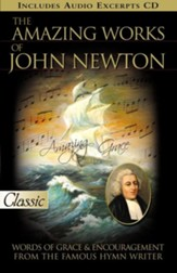 The Amazing Works of John Newton: Words of Grace and Encouragement from the Famous Hymn Writer