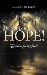 Do Not Lose Hope!: God Is Faithful!