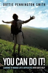 You Can Do It!: Learning to Manage Life's Difficulties with God's Help