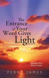 The Entrance of Your Word Gives Light Psalm 119: 130: Highlights from Biblical Studies