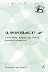 The Alien in Israelite Law: A Study of the Changing Legal Status of Strangers in Ancient Israel