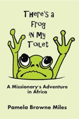 There's a Frog in My Toilet: A Missionary's Adventure in Africa